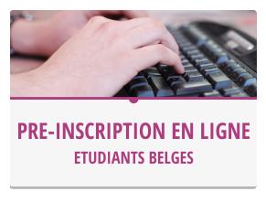 La pré-inscription en ligne (pour les étudiants belges uniquement) accélère le traitement de votre dossier lors de votre inscription sur place